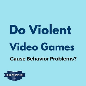 Do violent video games cause behavior problems essay